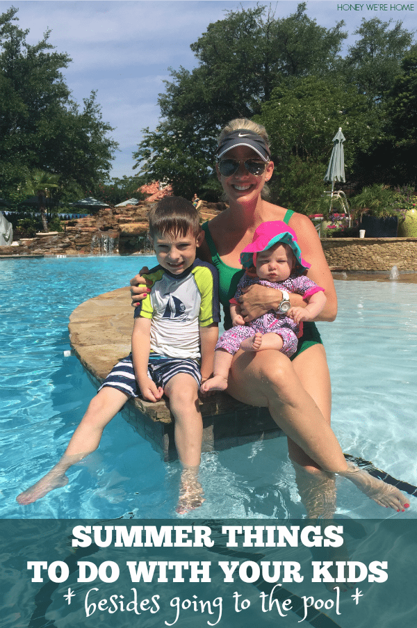 Things to Do with your kids this summer - besides going to the pool!