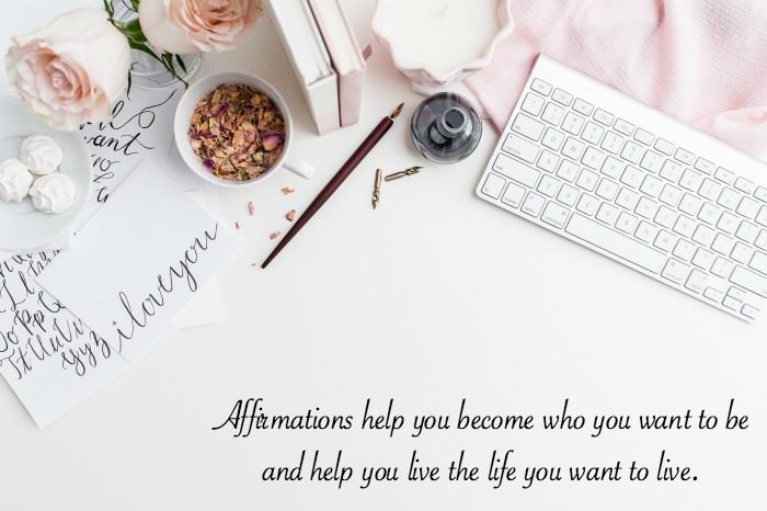 Affirmations help you become who you want to be