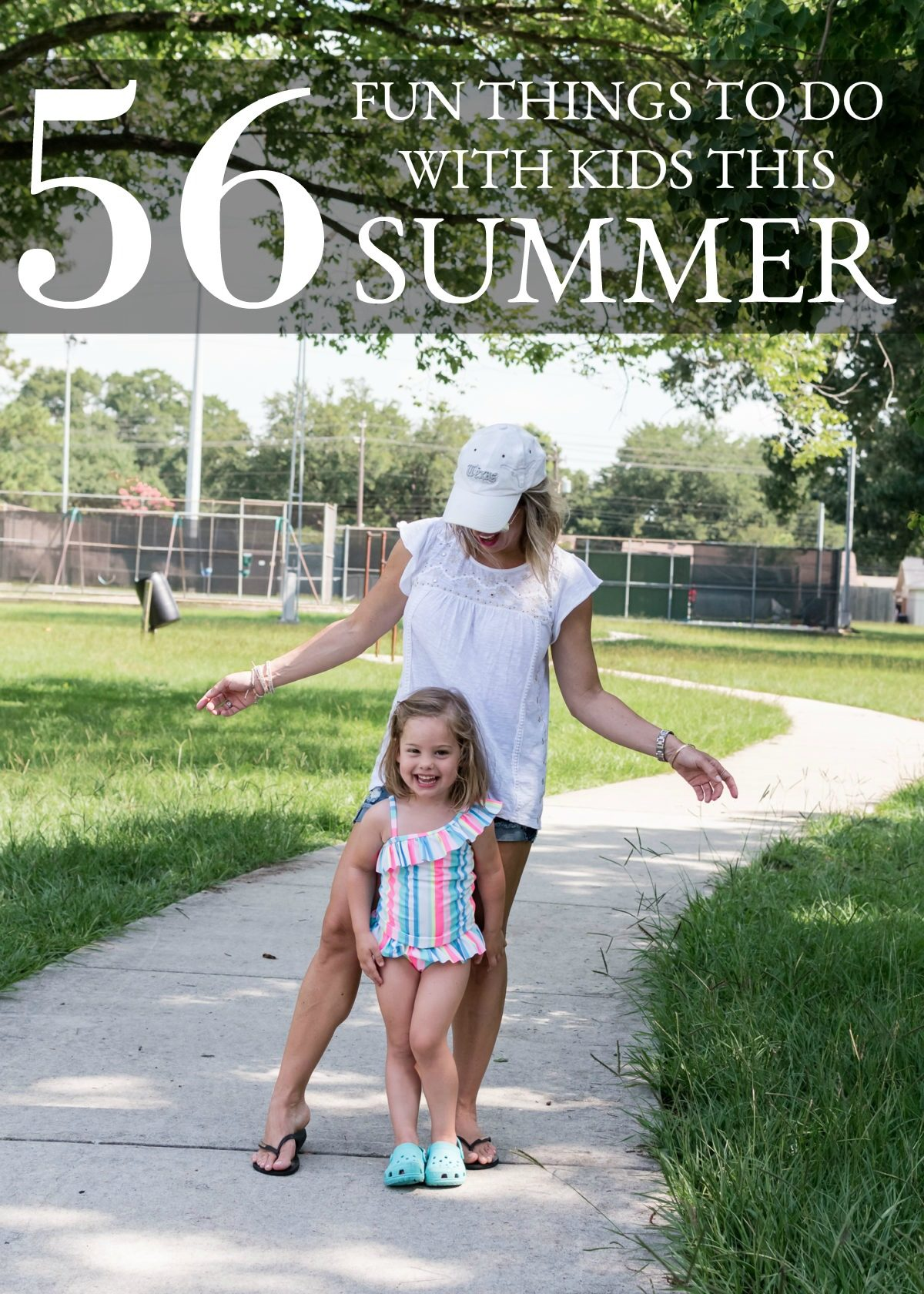 56 Fun Things to Do with Kids this Summer